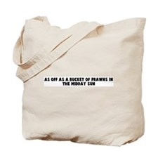 As off as a bucket of prawns  Tote Bag
