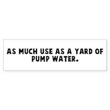 As much use as a yard of pump Bumper Bumper Sticker