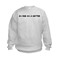 As mad as a hatter Sweatshirt