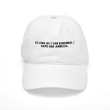 As long as I can remember I h Baseball Cap