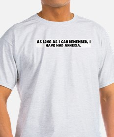 As long as I can remember I h T-Shirt