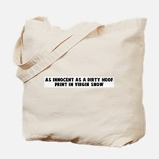 As innocent as a dirty hoof p Tote Bag