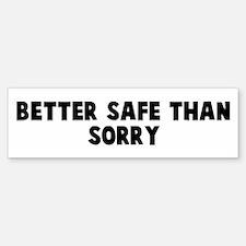 Better safe than sorry Bumper Bumper Bumper Sticker