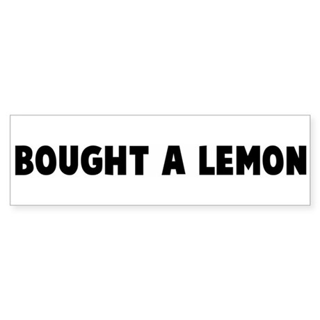 Bought a lemon Bumper Sticker