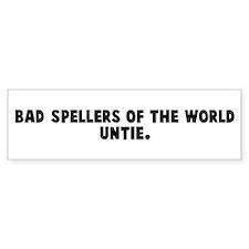 Bad spellers of the world unt Bumper Bumper Sticker