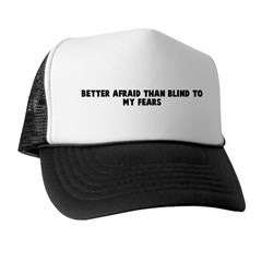 Better afraid than blind to m Trucker Hat