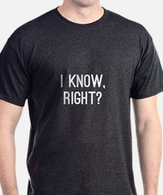 I Know, Right T-Shirt