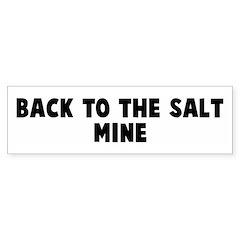Back to the salt mine Bumper Bumper Sticker