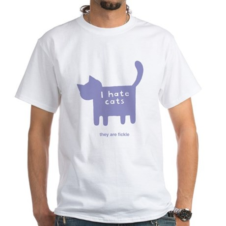 I hate cats, they are fickle T-Shirt