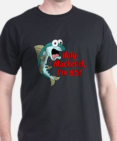 Holy Mackerel I'm 65 T-Shirt