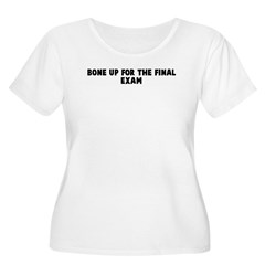 Bone up for the final exam T-Shirt