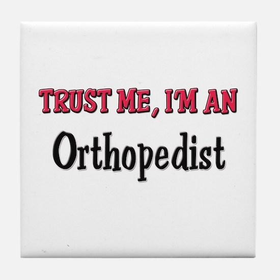 Trust Me I'm an Orthopedist Tile Coaster