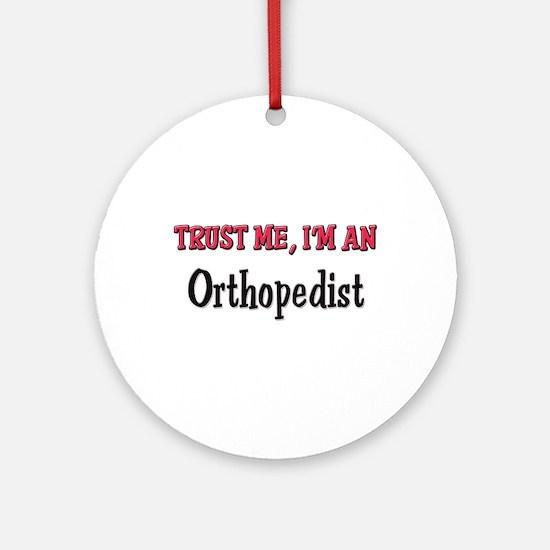 Trust Me I'm an Orthopedist Ornament (Round)