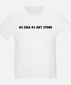 As cold as any stone T-Shirt