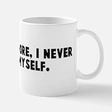 As I said before I never repe Mug