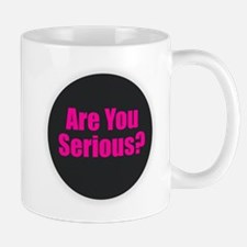 Are You Serious? Mugs