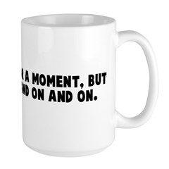 Beauty lasts for a moment but Mug
