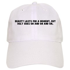 Beauty lasts for a moment but Baseball Cap