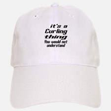 It Is Curling Thing You Would Not Understand Baseball Baseball Cap