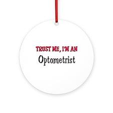 Trust Me I'm an Optometrist Ornament (Round)