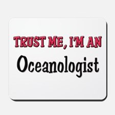 Trust Me I'm an Oceanologist Mousepad