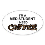 Med Student Need Coffee Oval Sticker
