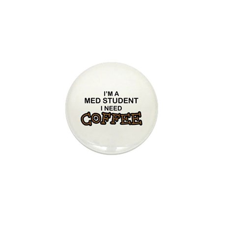Med Student Need Coffee Mini Button