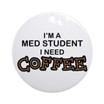 Med Student Need Coffee Ornament (Round)