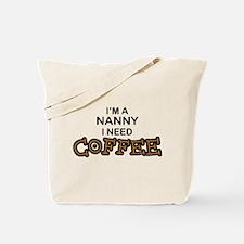 Nanny Need Coffee Tote Bag