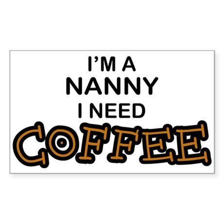 Nanny Need Coffee Rectangle Sticker