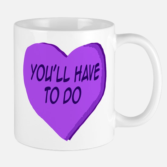 You'll Have to do candy heart Mugs