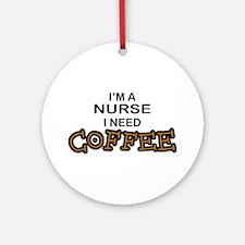 Nurse Need Coffee Ornament (Round)