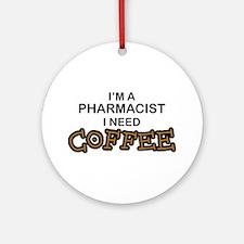 Pharmacist Need Coffee Ornament (Round)