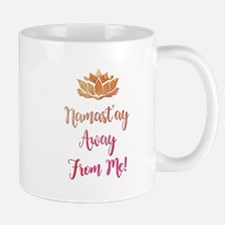 NAMASTAY AWAY... Mugs