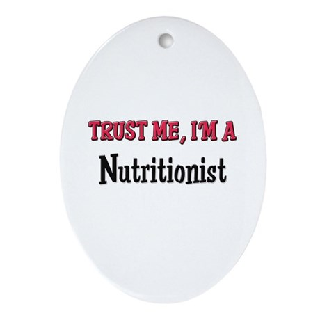 Trust Me I'm a Nutritionist Oval Ornament