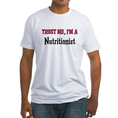 Trust Me I'm a Nutritionist Fitted T-Shirt
