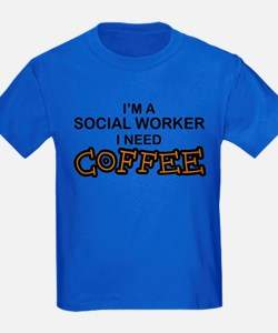 Social Worker Need Coffee T