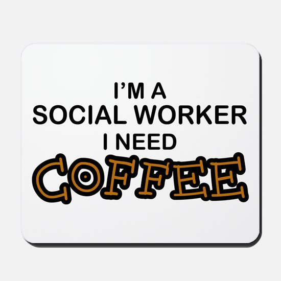 Social Worker Need Coffee Mousepad