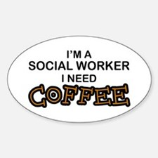 Social Worker Need Coffee Oval Decal