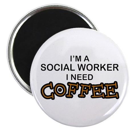 Social Worker Need Coffee Magnet