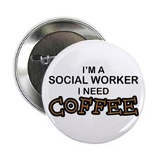 """Social Worker Need Coffee 2.25"""" Button"""
