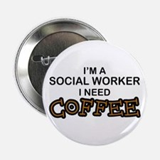 "Social Worker Need Coffee 2.25"" Button"
