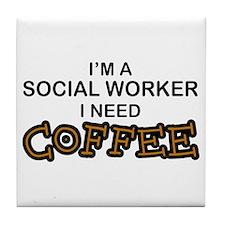 Social Worker Need Coffee Tile Coaster