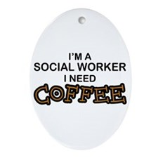 Social Worker Need Coffee Oval Ornament