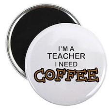 Teacher Need Coffee Magnet