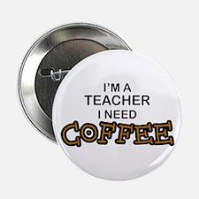 "Teacher Need Coffee 2.25"" Button"