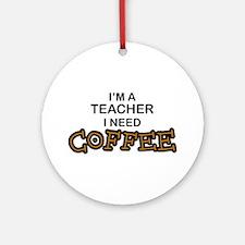 Teacher Need Coffee Ornament (Round)