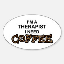 Therapist Need Coffee Oval Decal