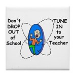 DON'T DROP OUT OF SCHOOL TUNE Tile Coaster