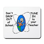 DON'T DROP OUT OF SCHOOL TUNE Mousepad